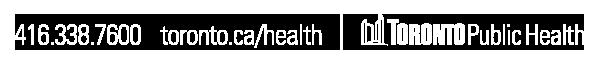 Toronto Public Health   416.338.7600   toronto.ca/health